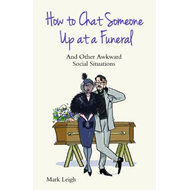 How to Chat Someone Up at a Funeral (BOK)