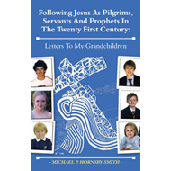 Following Jesus as Pilgrims, Servants and Prophets in the Twenty First Century: Letters to My Grandc (BOK)