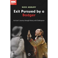 Exit, Pursued by a Badger: One Actor's Journey Through History at the RSC (BOK)