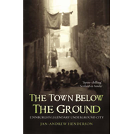 The Town Below the Ground: Edinburgh's Legendary Undgerground City (BOK)