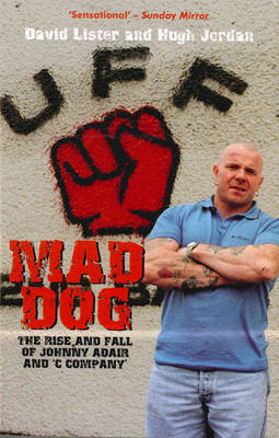 Mad Dog: The Rise and Fall of Johnny Adair and 'C' Company (BOK)