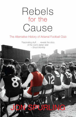 Rebels for the Cause: The Alternative History of Arsenal Football Club (BOK)