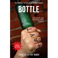 Bottle: The Completely True Story of an Ex-football Hooligan (BOK)