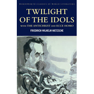 Twilight of the Idols with The Antichrist and Ecce Homo (BOK)