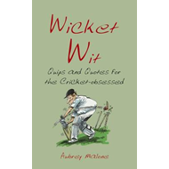 Wicket Wit: Quips and Quotes for the Cricket Obsessed (BOK)