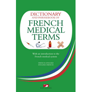 A Dictionary and Phrasebook of French Medical Terms: With an Introduction to the French Medical Syst (BOK)