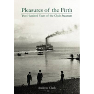 Pleasures of the Firth: Two Hundred Years of the Clyde Steamers 1812 - 2012 (BOK)