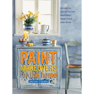Paint Makeovers for the Home: Decorative, Easy-to-follow Paint-effect Projects for Every Room (BOK)