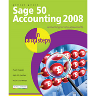 Sage 50 Accounting 2008 in Easy Steps: for Accounts, Accounts Plus, Professional & Instant (BOK)