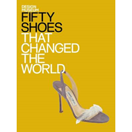 Fifty Shoes That Changed the World (BOK)