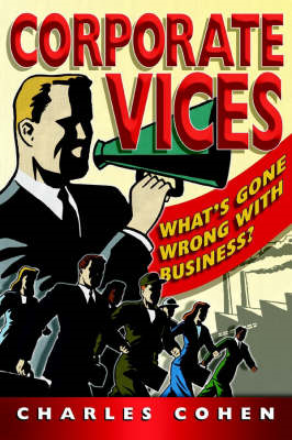Corporate Vices: What's Gone Wrong with Business? (BOK)