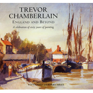Trevor Chamberlain: England and Beyond a Celebration of Sixty Years of Painting (BOK)