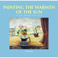 Painting the Warmth of the Sun: St Ives Artists, 1939-1975 (BOK)