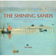 The Shining Sands: Artists in Newlyn and St Ives, 1880-1930 (BOK)