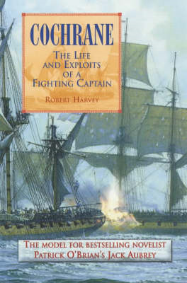 Cochrane: The Life and Exploits of a Fighting Captain (BOK)