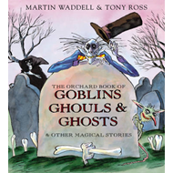The Orchard Book of Goblins, Ghouls and Ghosts and Other Magical Stories (BOK)