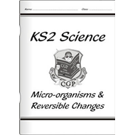 KS2 National Curriculum Science - Micro-Organisms and Reversible Changes (6B & 6D) (BOK)