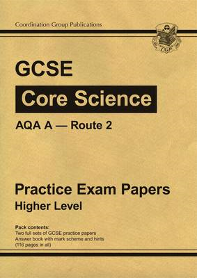GCSE Core Science AQA A Route 2 Practice Papers - Higher (BOK)