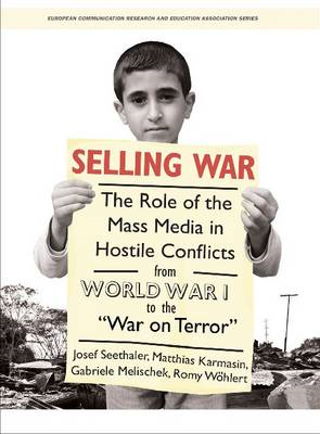 "Selling War: The Role of the Mass Media in Hostile Conflicts from World War I to the ""War on Terror"" (BOK)"