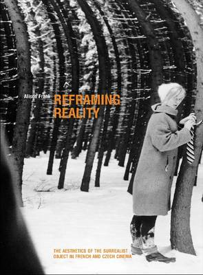 Reframing Reality: The Aesthetics of the Surrealist Object in French and Czech Cinema (BOK)