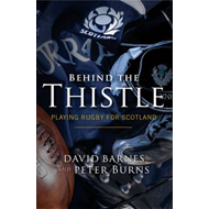 Behind the Thistle: Playing Rugby for Scotland (BOK)