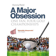 A Major Obsession: One Fan, Four Golf Championships (BOK)