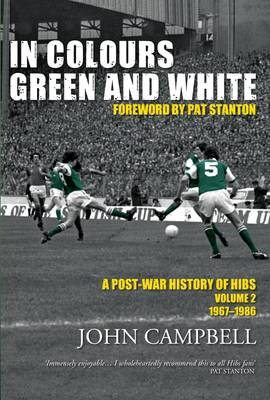 In Colours Green and White: A Post-war History of Hibs: Volume 2 (BOK)