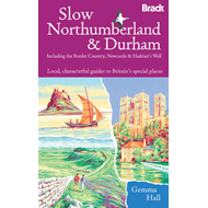 Slow Northumberland & Durham: Including Newcastle, Hadrian's Wall and the Coast (BOK)