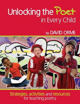 Unlocking the Poet in Every Child: Strategies, Activities and Resources for Teaching Poetry (BOK)
