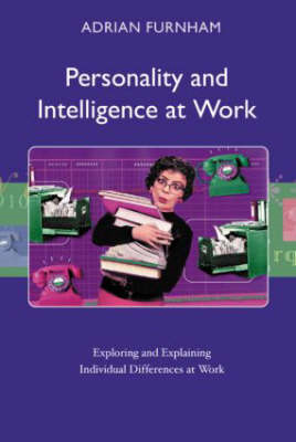Personality and Intelligence at Work: Exploring and Explaining Individual Differences at Work (BOK)