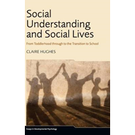 Social Understanding and Social Lives: From Toddler-hood Through to the Transition to School (BOK)
