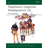 Napoleon's Imperial Headquarters: The Headquarters on Campaign: v. 2 (BOK)