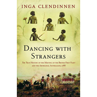 Dancing with Strangers: The True History of the Meeting of the British First Fleet and the Aborigina (BOK)