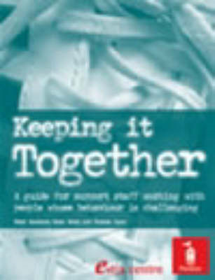 Keeping it Together: A Guide for Support Staff W with People Whose Behaviour is Challenging (BOK)