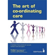 The Art of Co-ordinating Care: A Handbook of Best Practice for Everyone Involved in Care and Support (BOK)