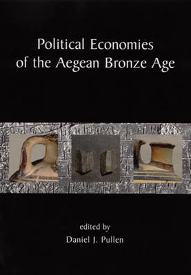 Political Economies of the Aegean Bronze Age: Papers from the Langford Conference, Florida State Uni (BOK)