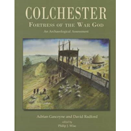 Colchester, Fortress of the War God: An Archaeological Assessment (BOK)