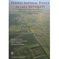 Persia's Imperial Power in Late Antiquity: The Great Wall of Gorgan and the Frontier Landscapes of S (BOK)