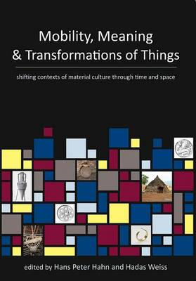 Mobility, Meaning and Transformations of Things: Shifting Contexts of Material Culture Through Time (BOK)