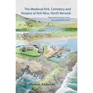 Medieval Kirk, Cemetery and Hospice at Kirk Ness, North Berwick: The Scottish Seabird Centre Excavat (BOK)