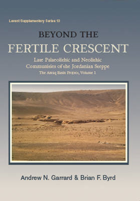 Beyond the Fertile Crescent: Late Palaeolithic and Neolithic Communities of the Jordanian Steppe. Th (BOK)