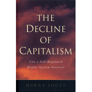 The Decline of Capitalism: Can the Self-regulated Profits System Survive? (BOK)