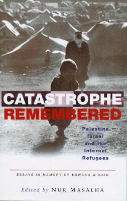 Catastrophe Remembered: Palestine, Israel and the Internal Refugees - Essays in Memory of Edward Sai (BOK)