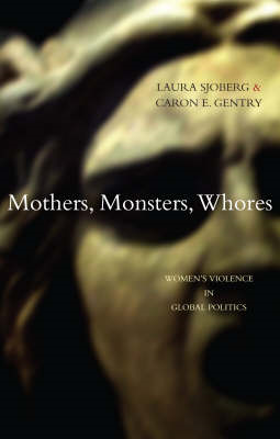 Mothers, Monsters, Whores: Women's Violence in Global Politics (BOK)