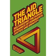 The Aid Triangle: Recognising the Human Dynamics of Dominance, Justice and Identity (BOK)