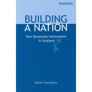 Building A Nation: Post Devolution Nationalism in Scotland (BOK)