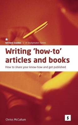 Writing How-to Articles and Books: Share Your Know-how and Get Published (BOK)