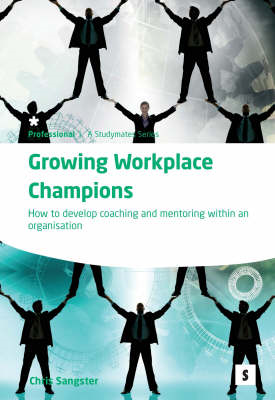 Growing Workplace Champions: How to Develop Coaching and Mentoring within an Organisation (BOK)