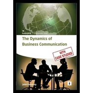The Dynamics of Business Communication: How to Communicate Efficiently and Effectively (BOK)