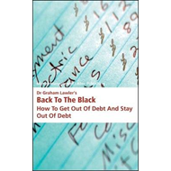 Dr Graham Lawler's Back to the Black: How to Get Out of Debt and Stay Out of Debt (BOK)